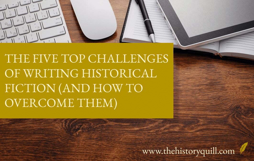The five top challenges of writing historical fiction (and how to overcome them)