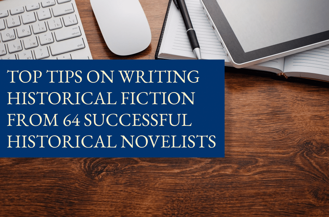 Top tips on writing historical fiction from 64 successful historical novelists - The History Quill