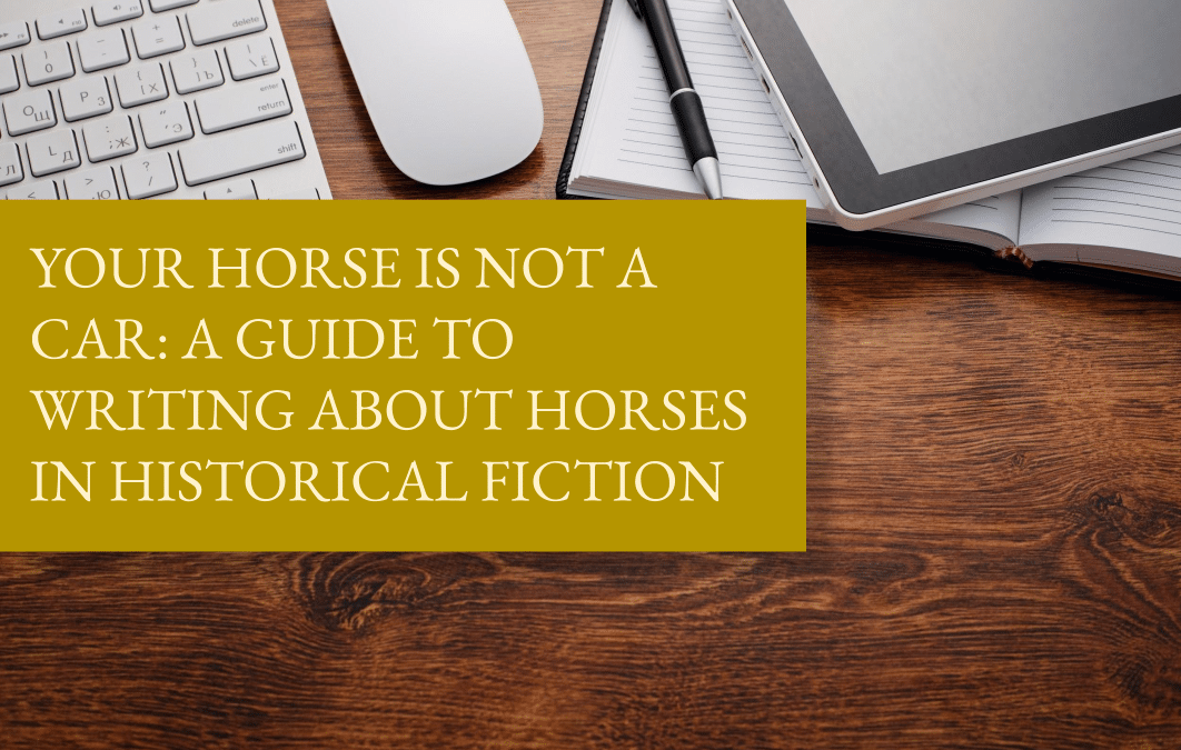 Your horse is not a car: a guide to writing about horses in historical fiction