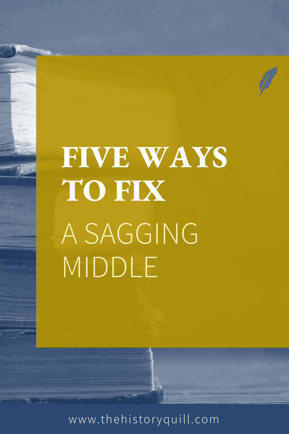 From The History Quill blog, five ways to fix a sagging middle in your historical fiction book.