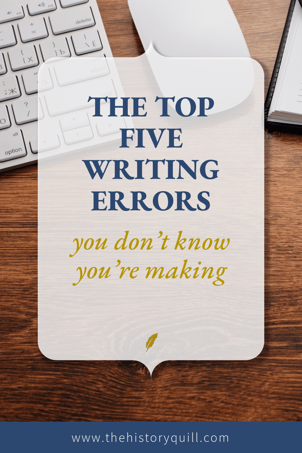 From The History Quill, the top five writing errors you don't know you're making in your historical fiction writing.