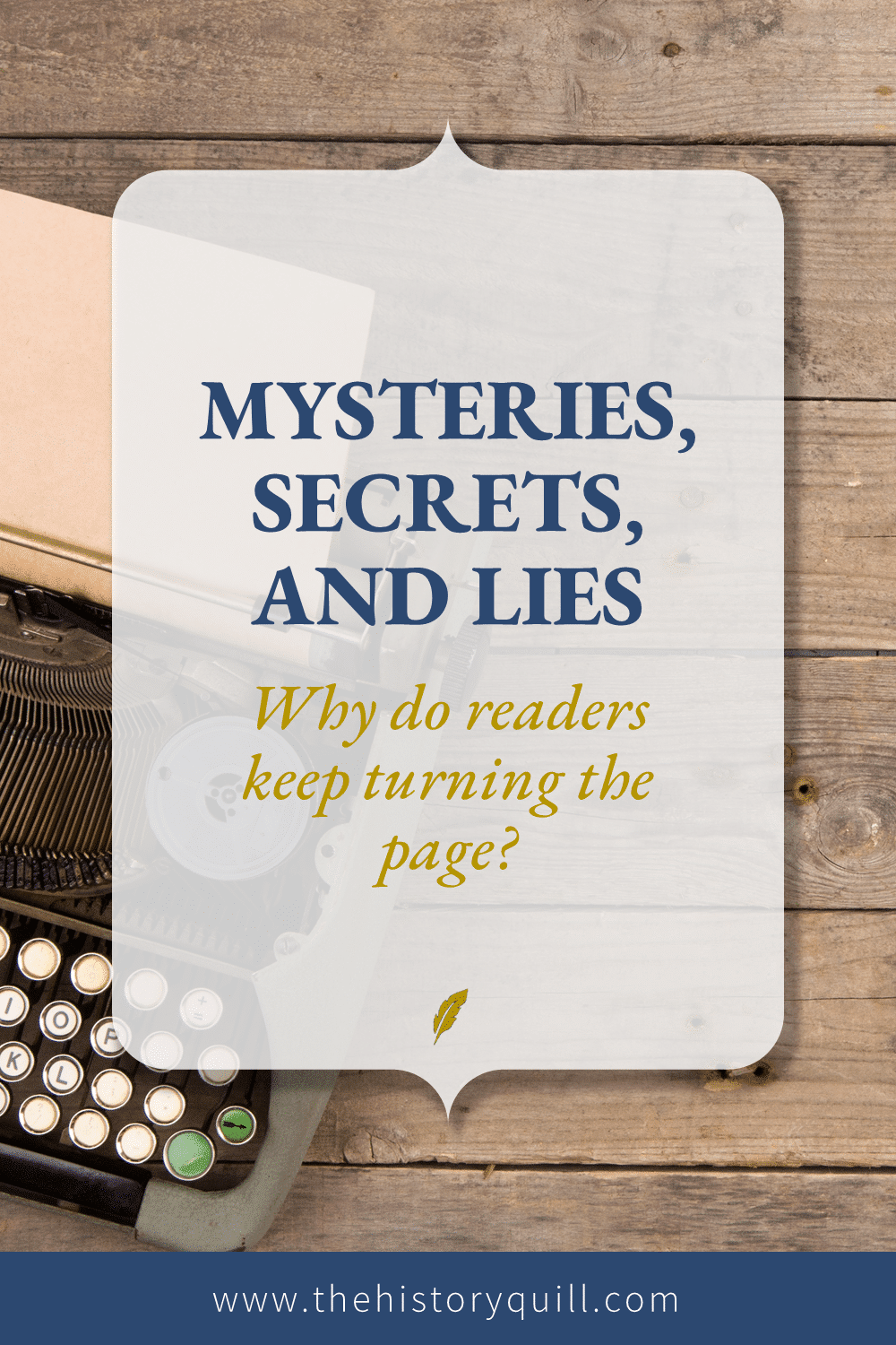 From The History Quill blog, learn how to keep readers turning the page with mysteries, secrets, and lies in your historical fiction.