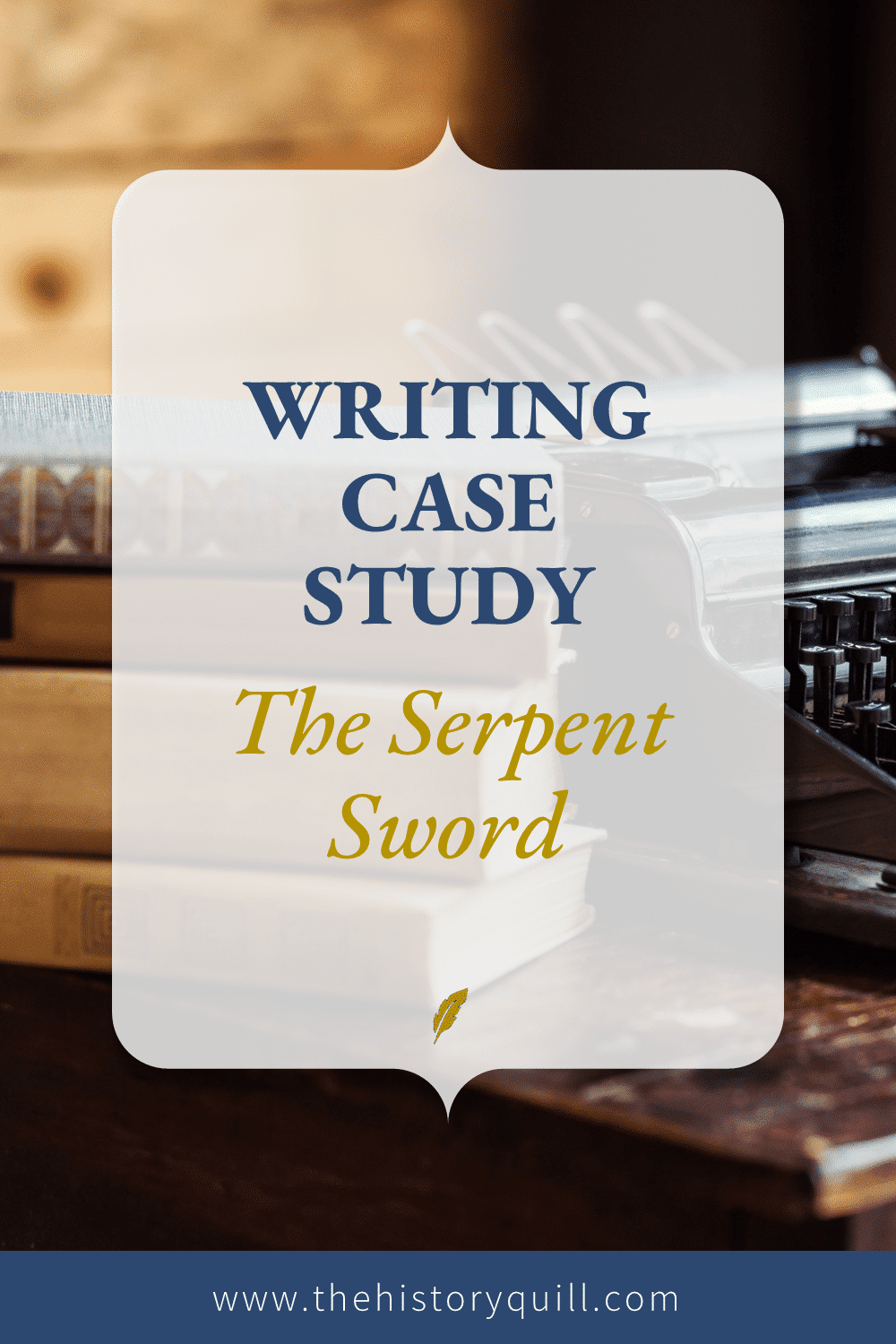From The History Quill blog, a historical fiction case study for The Serpent Sword.