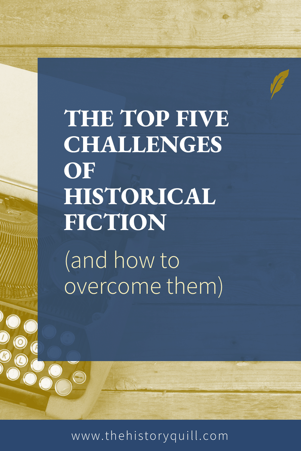 From The History Quill blog, the top five challenges of historical fiction (and how to overcome them)