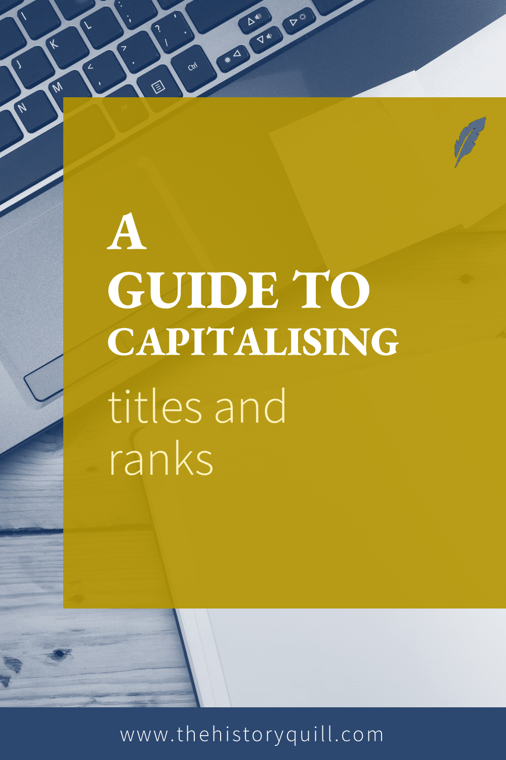 From The History Quill blog, a guide to capitalising titles and ranks within historical writing.