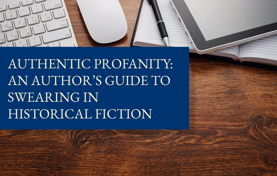 Authentic profanity: an author's guide to swearing in historical fiction