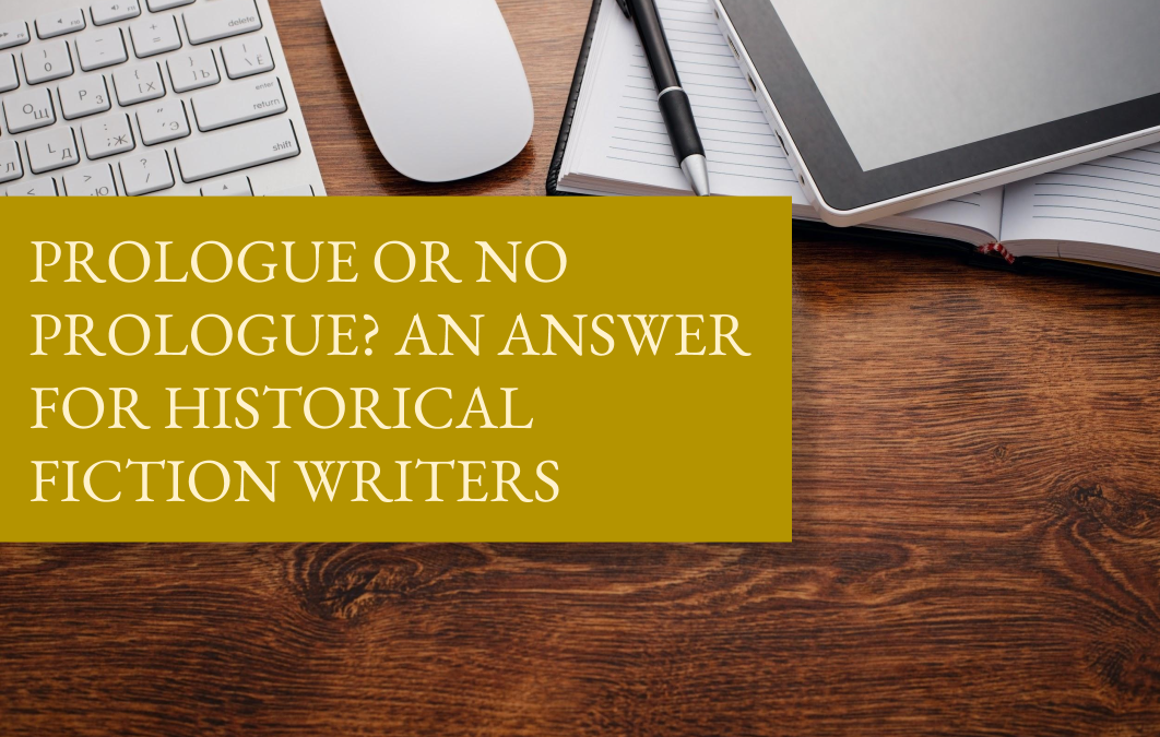 Prologue or no prologue? An answer for historical fiction writers