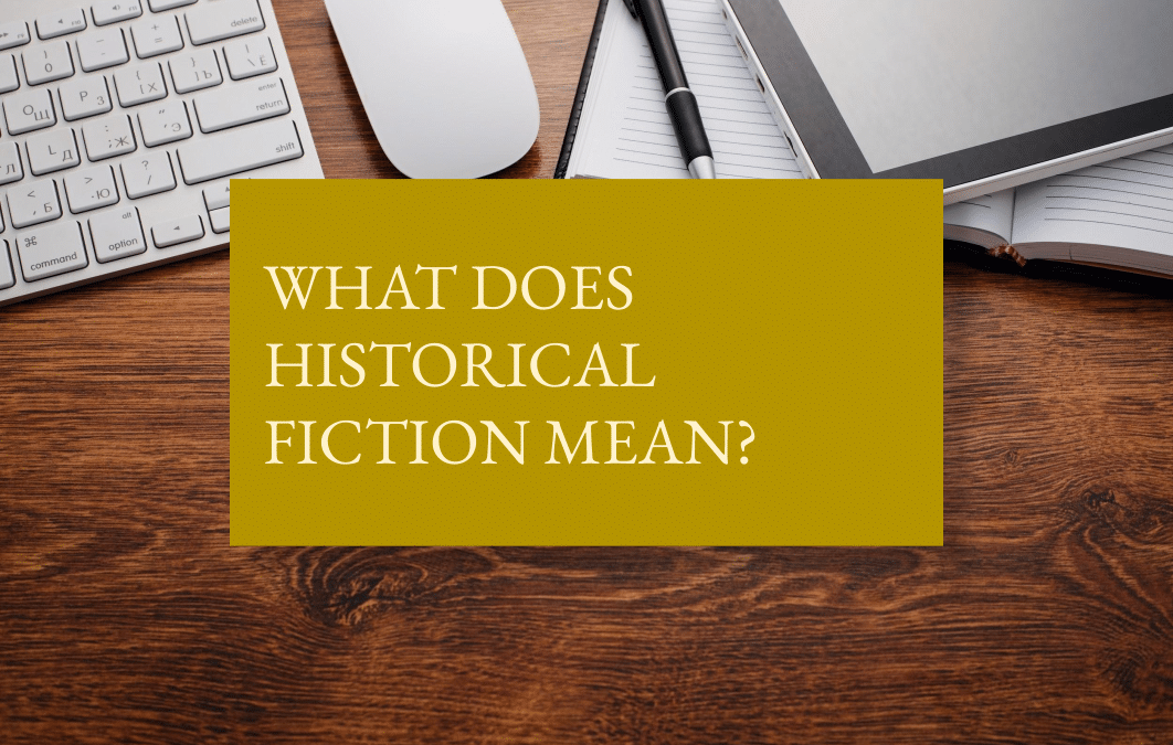 What does historical fiction mean?