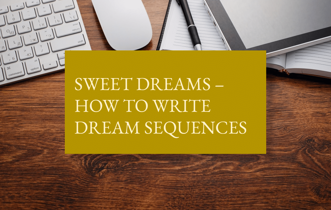 Sweet dreams – how to write dream sequences